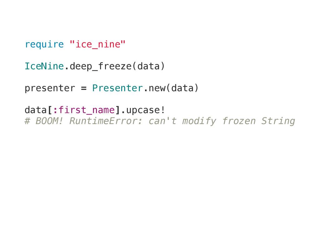 "require ""ice_nine"" IceNine.deep_freeze(data) pr..."