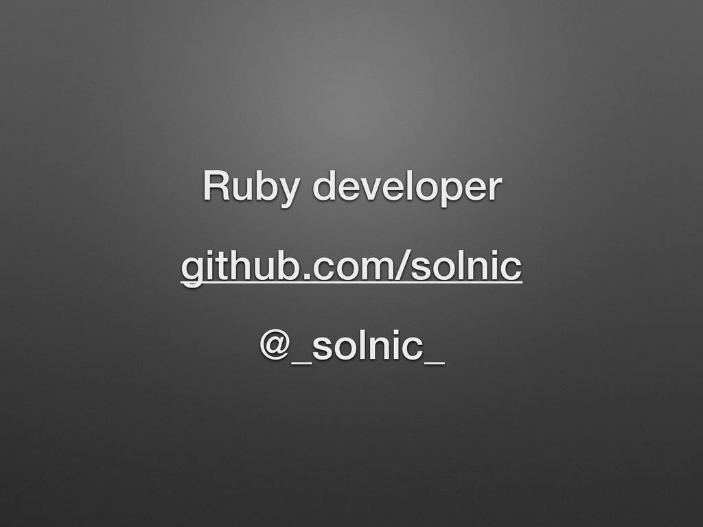 Ruby developer github.com/solnic @_solnic_