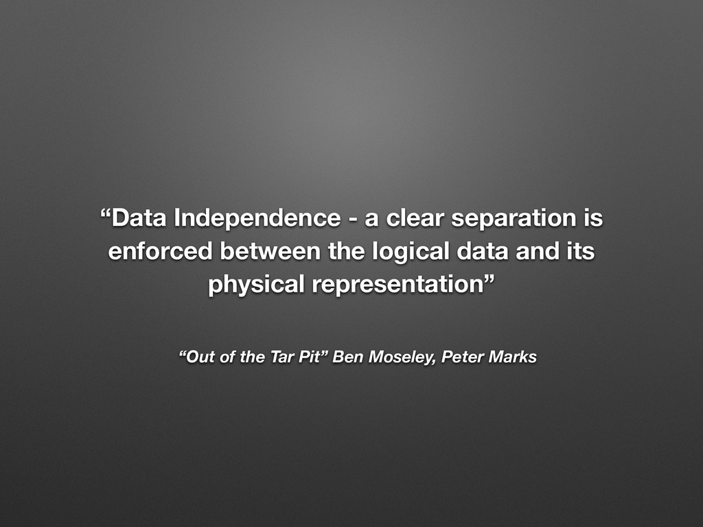 """""""Data Independence - a clear separation is enfo..."""