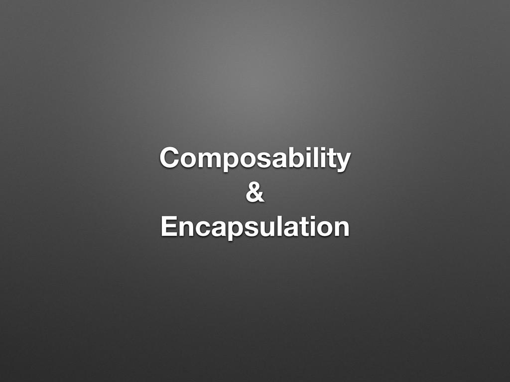 Composability & Encapsulation