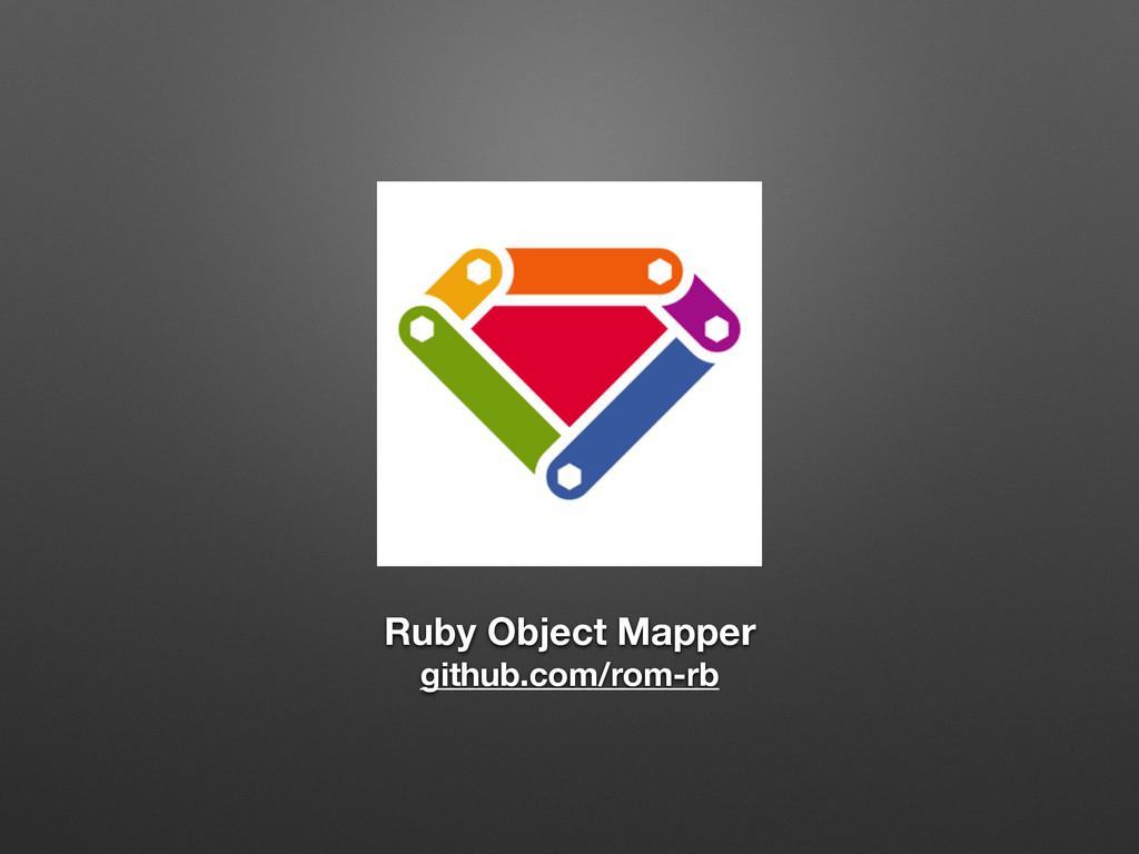 Ruby Object Mapper github.com/rom-rb