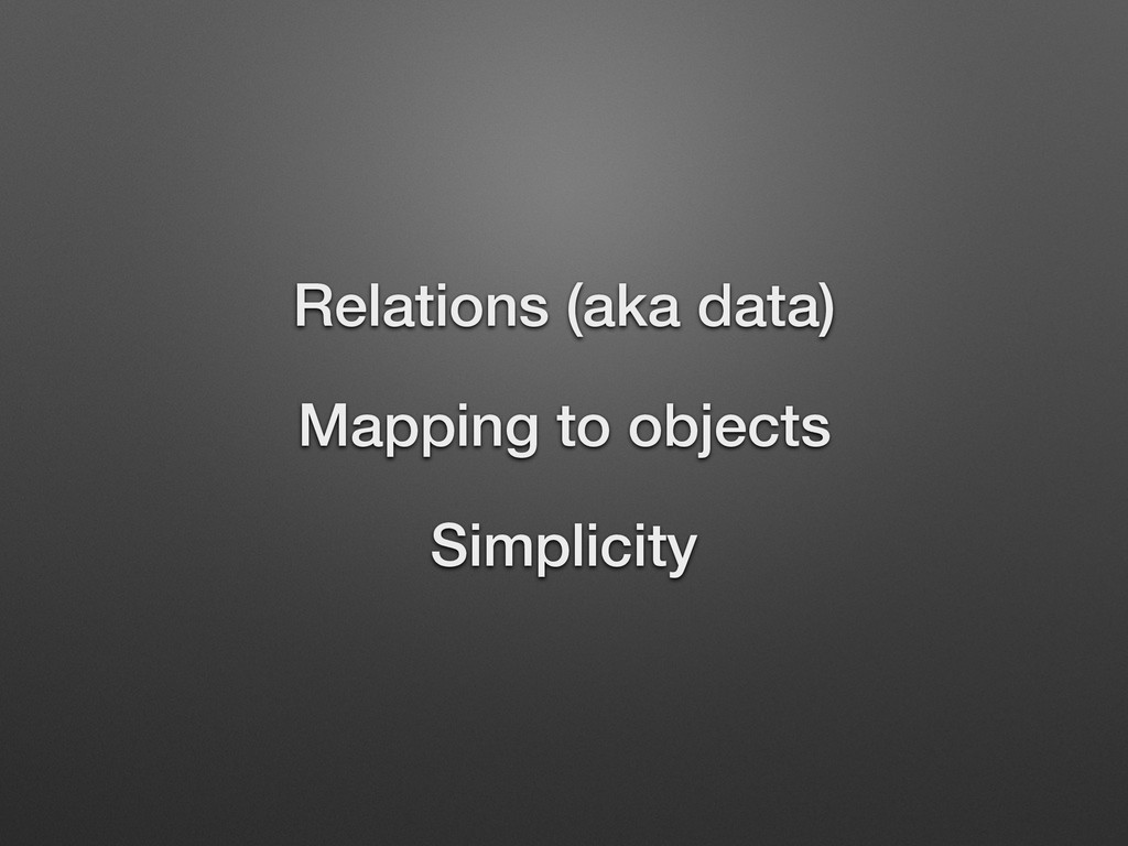 Relations (aka data) Mapping to objects Simplic...