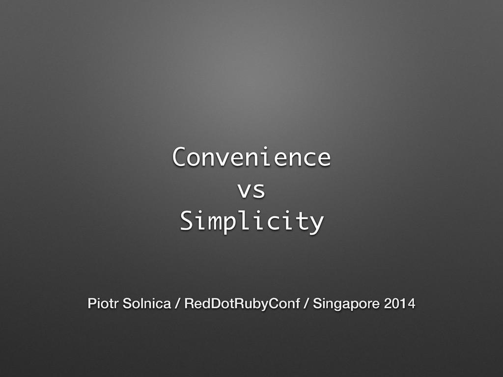 Convenience vs Simplicity Piotr Solnica / RedDo...
