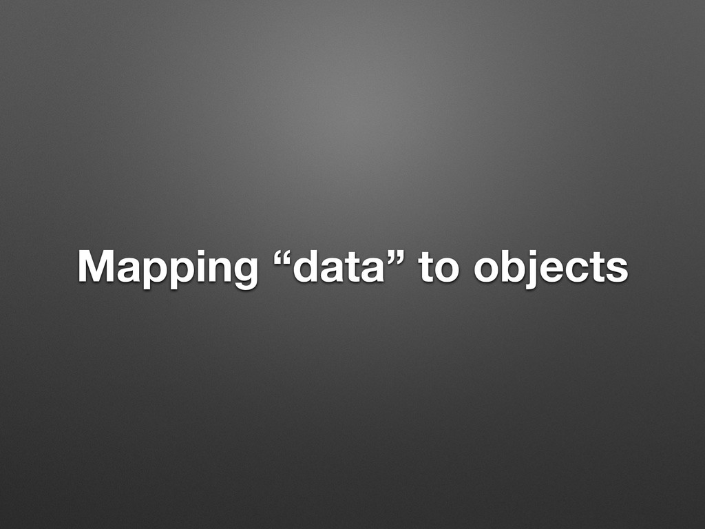 """Mapping """"data"""" to objects"""