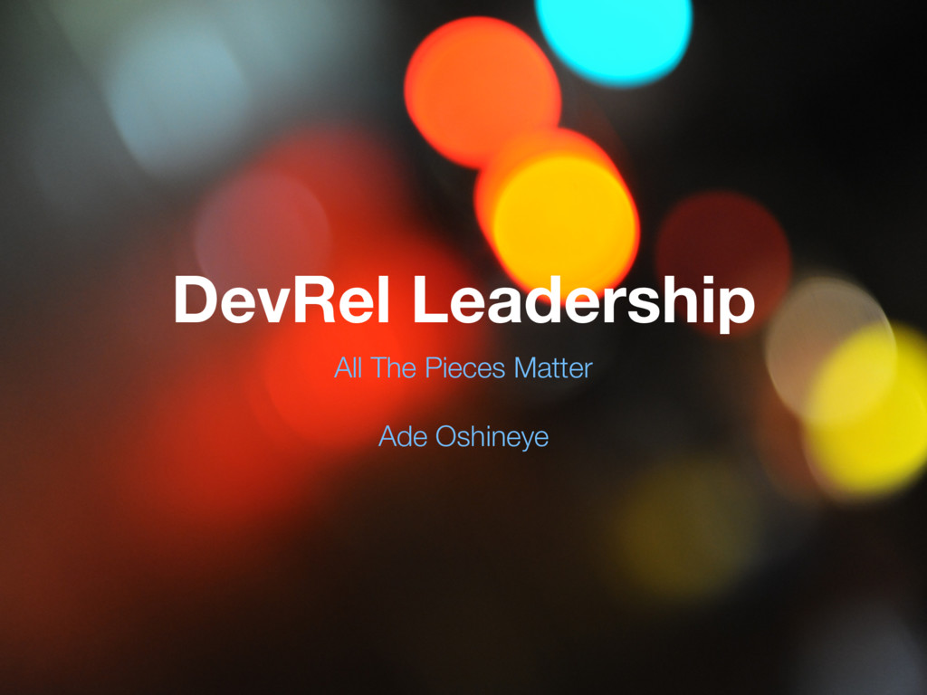 DevRel Leadership All The Pieces Matter Ade Osh...