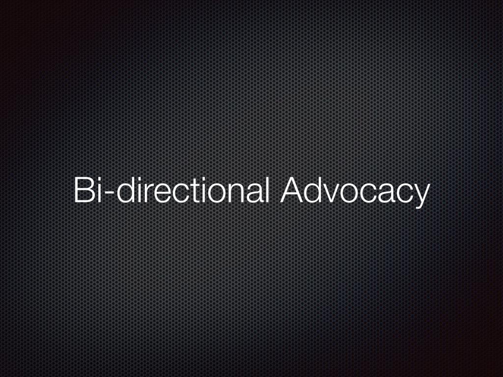 Bi-directional Advocacy