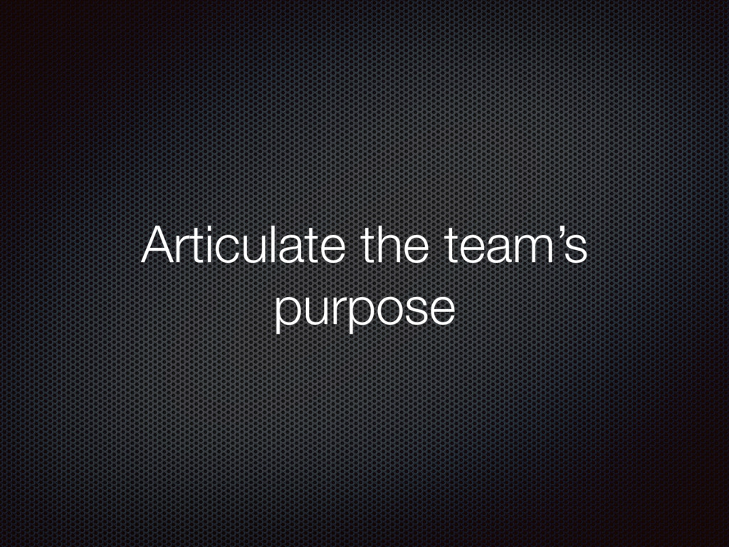 Articulate the team's purpose