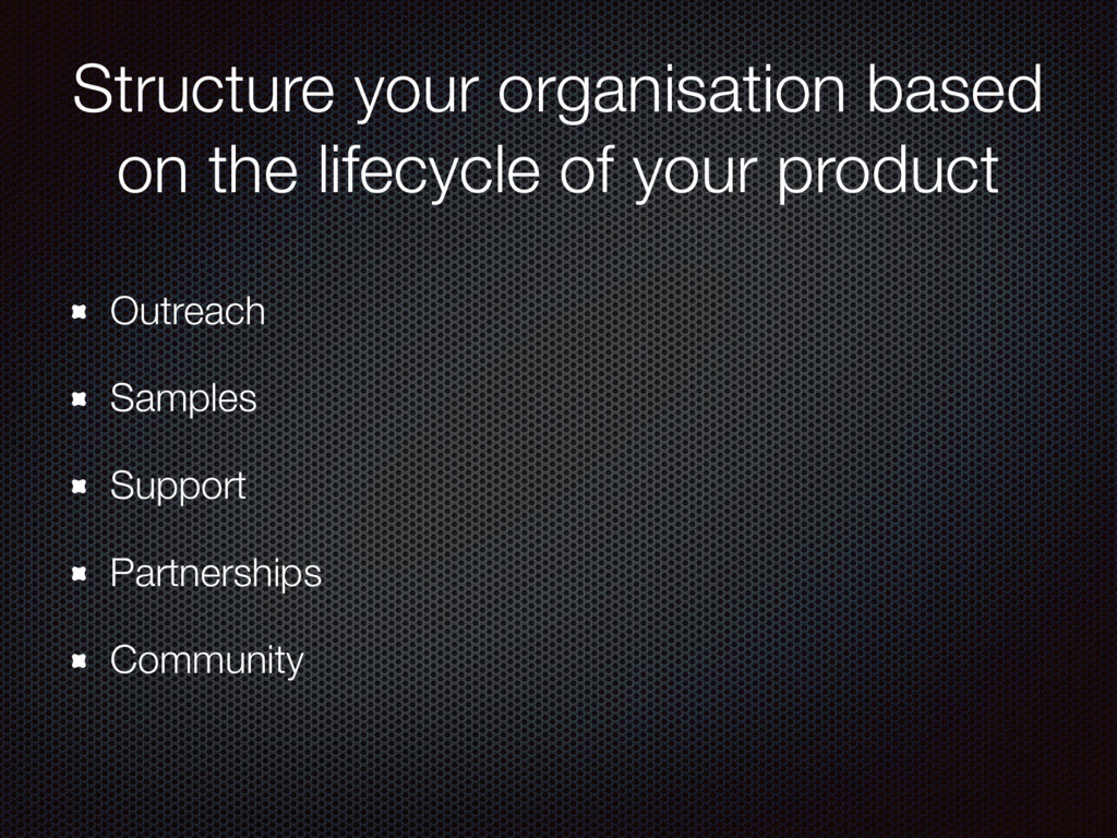 Structure your organisation based on the lifecy...