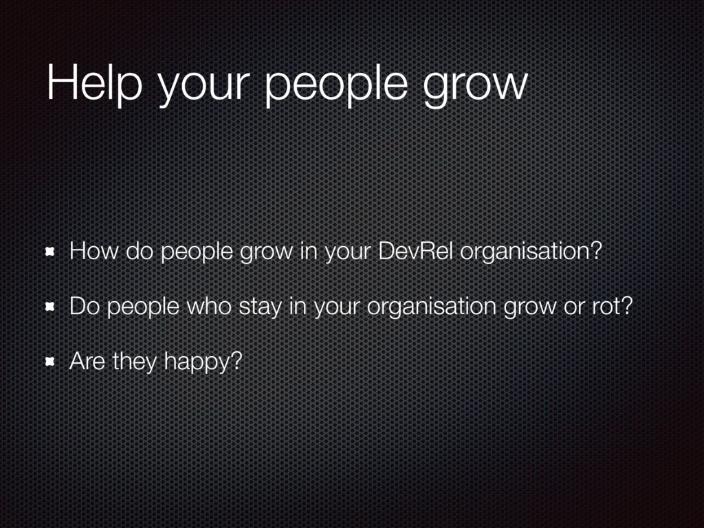 Help your people grow How do people grow in you...