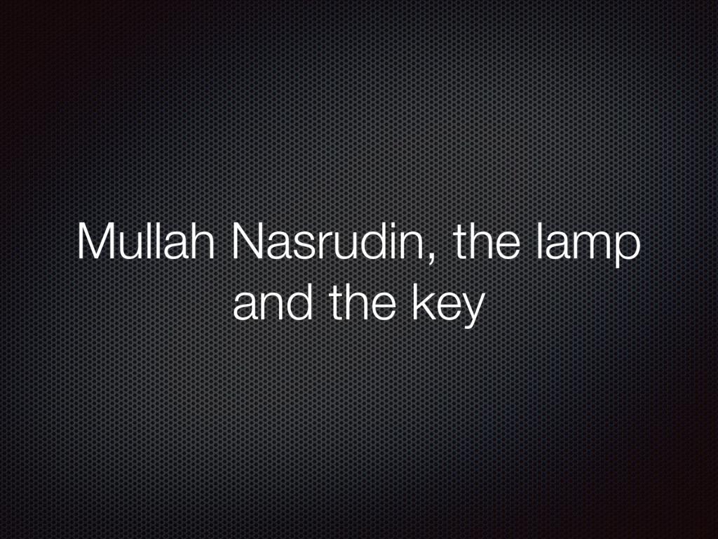 Mullah Nasrudin, the lamp and the key