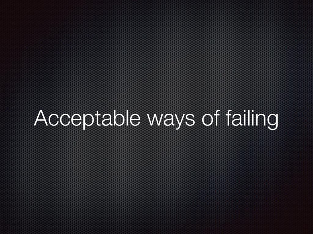 Acceptable ways of failing