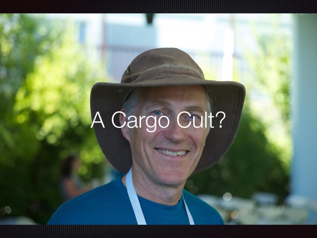 A Cargo Cult?