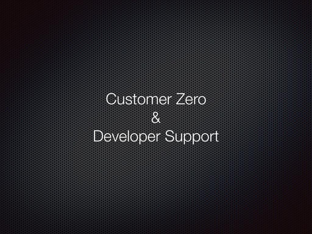 Customer Zero & Developer Support