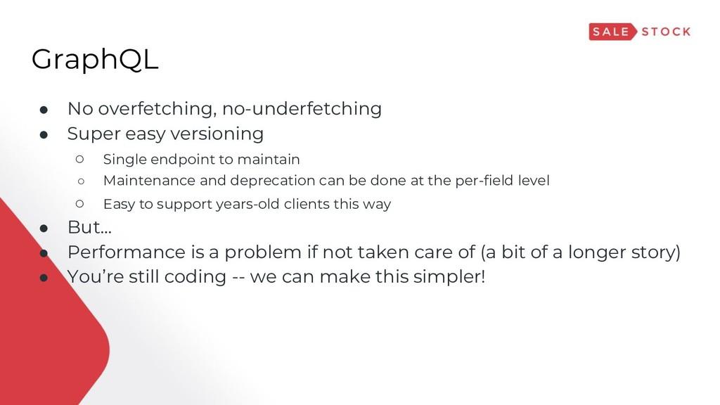 GraphQL ● No overfetching, no-underfetching ● S...