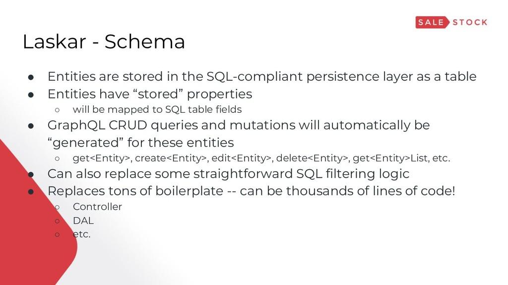 Laskar - Schema ● Entities are stored in the SQ...