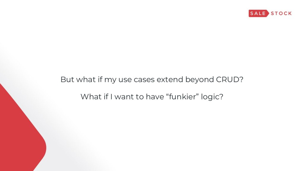 But what if my use cases extend beyond CRUD? Wh...