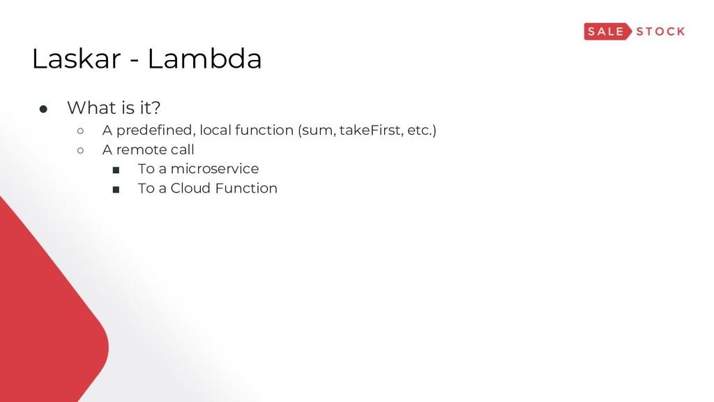 Laskar - Lambda ● What is it? ○ A predefined, l...