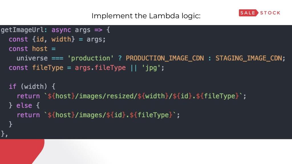 Implement the Lambda logic: