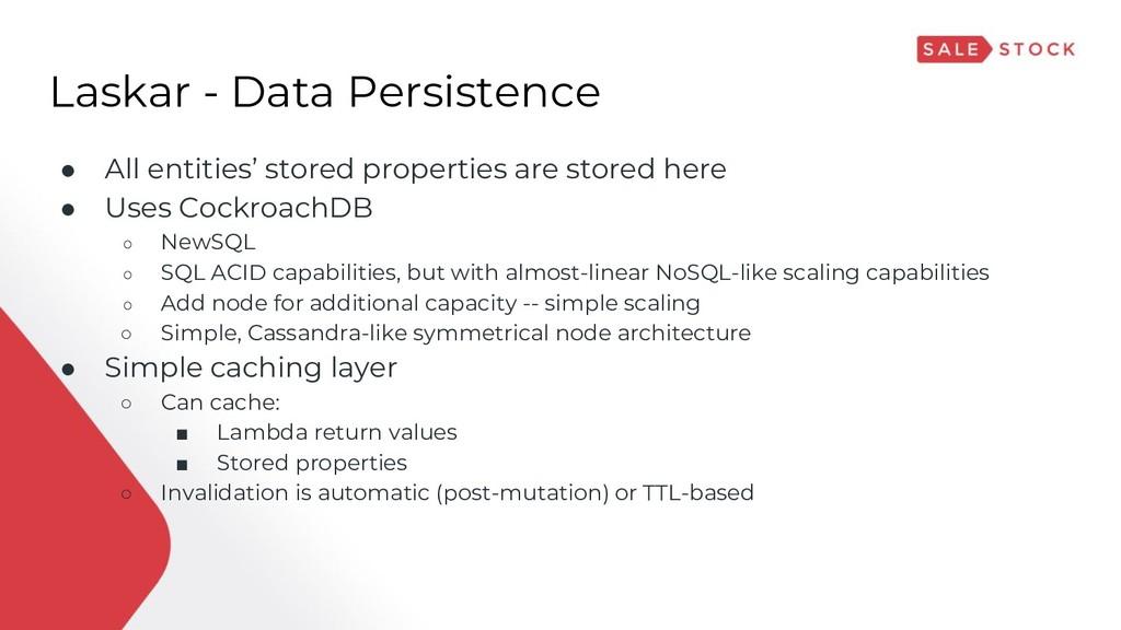 Laskar - Data Persistence ● All entities' store...