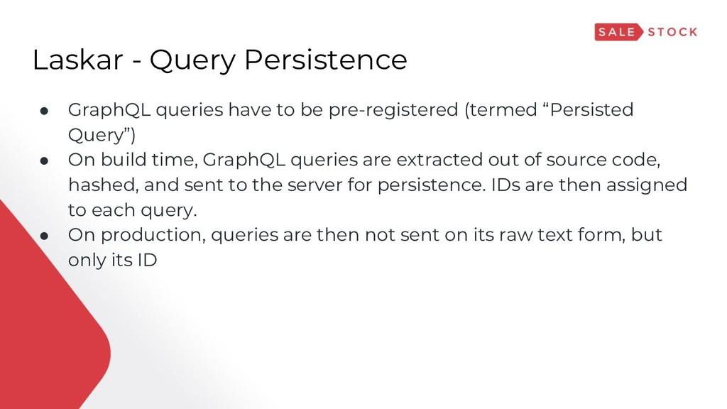 Laskar - Query Persistence ● GraphQL queries ha...