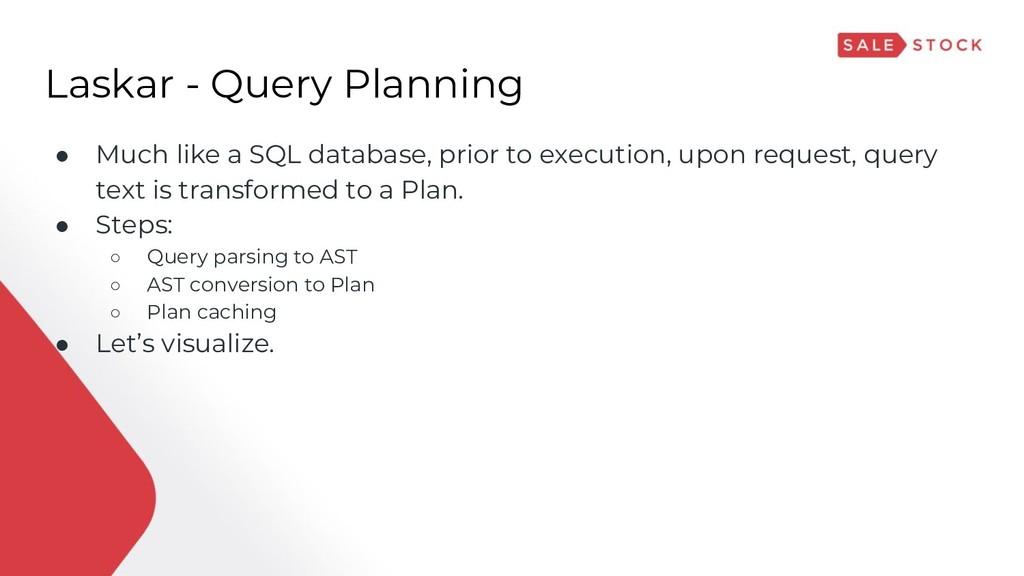 Laskar - Query Planning ● Much like a SQL datab...