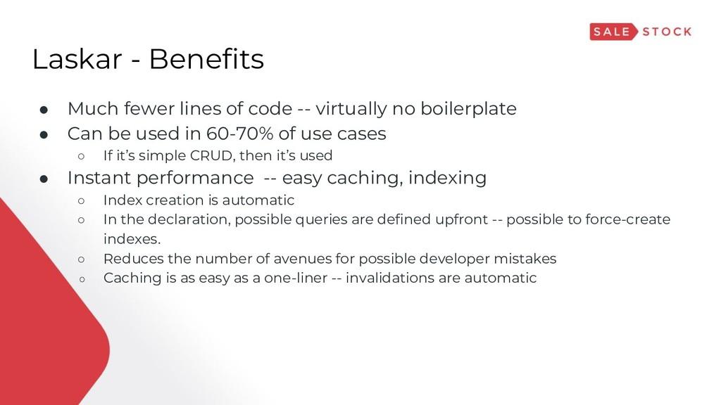 Laskar - Benefits ● Much fewer lines of code --...