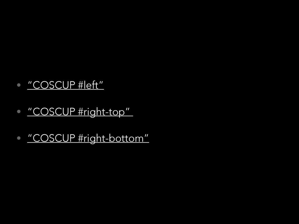 "• ""COSCUP #left"" • ""COSCUP #right-top"" • ""COSCU..."