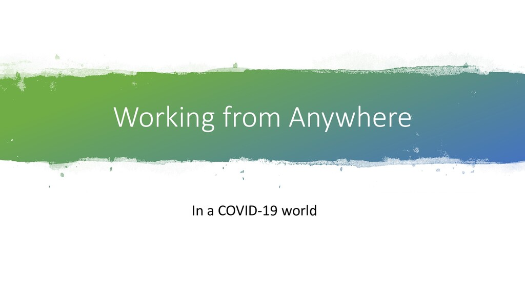 Working from Anywhere In a COVID-19 world
