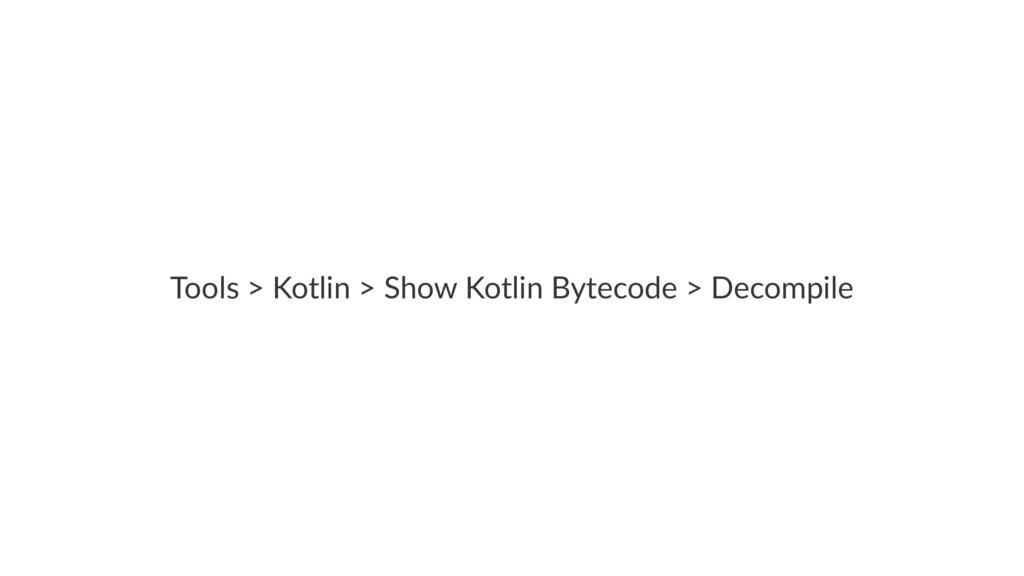 Tools > Kotlin > Show Kotlin Bytecode > Decompi...