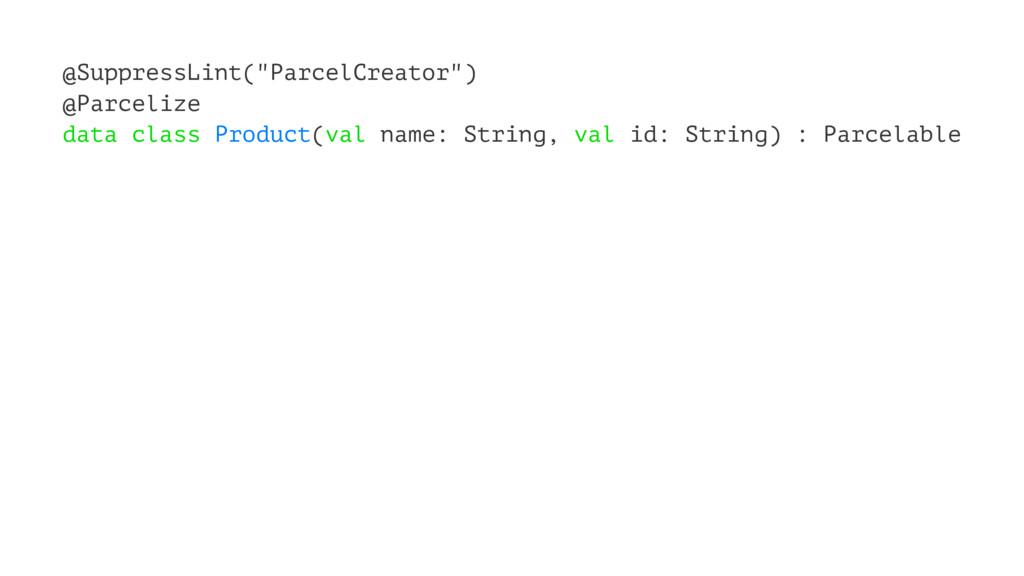 """@SuppressLint(""""ParcelCreator"""") @Parcelize data ..."""