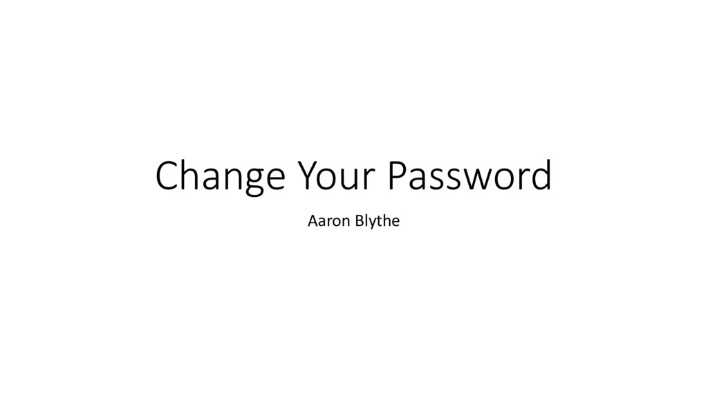 Change Your Password Aaron Blythe