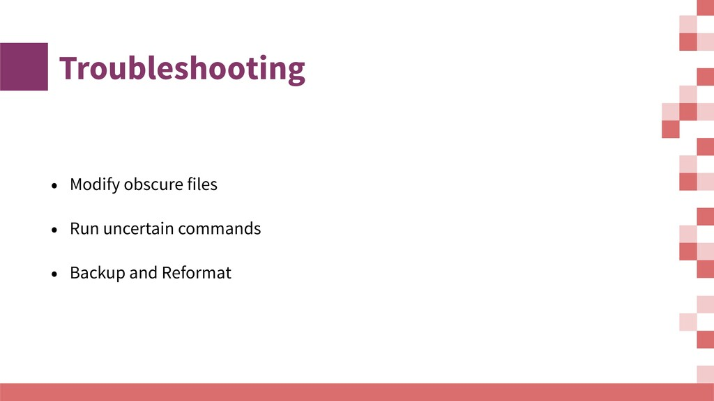 Troubleshooting • Modify obscure files • Run un...