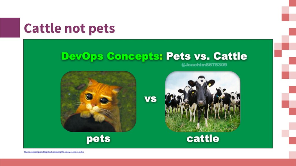 Cattle not pets http://cloudscaling.com/blog/cl...