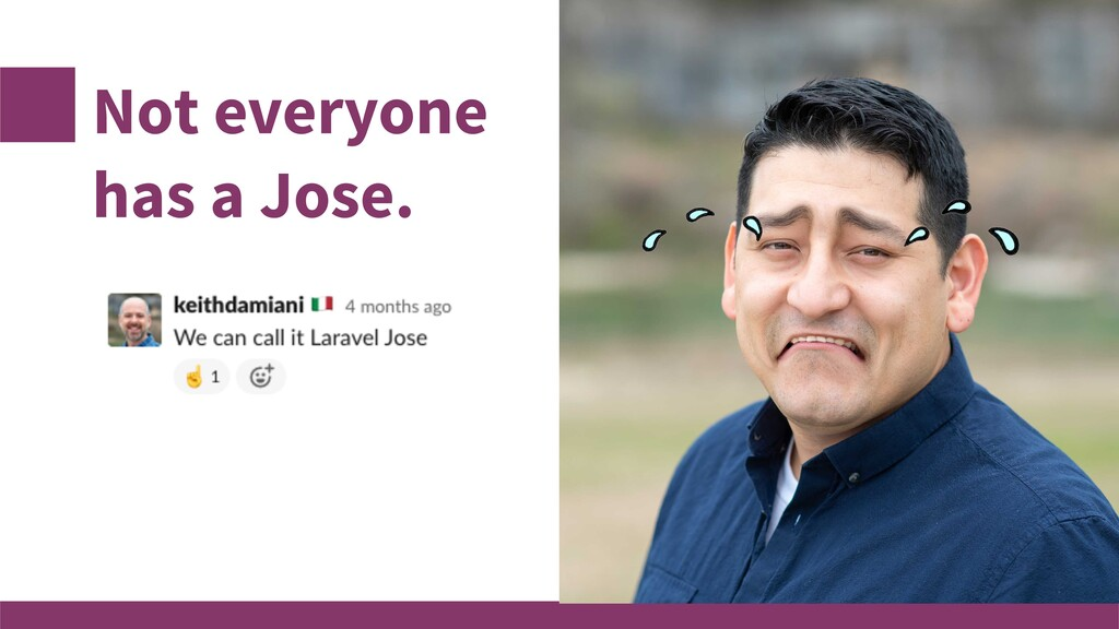 Not everyone has a Jose.