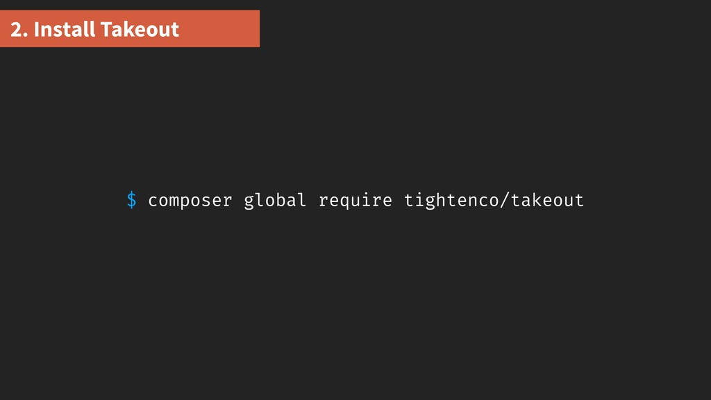 2. Install Takeout $ composer global require ti...