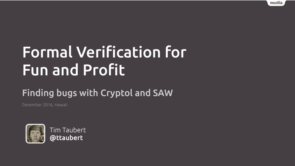 Tim Taubert @ttaubert Formal Verification for Fu...