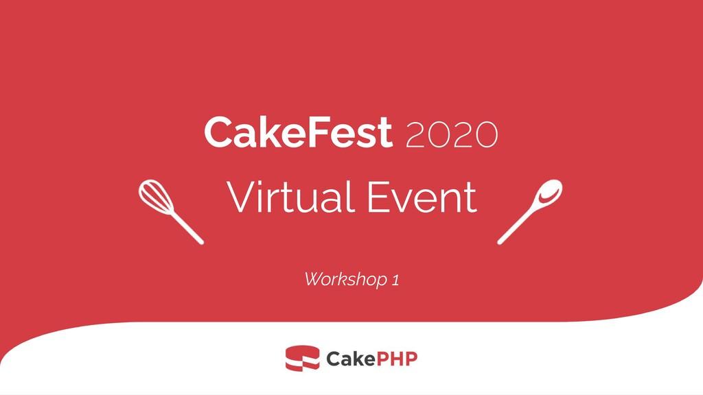CakeFest 2020 Virtual Event Workshop 1