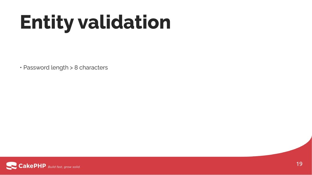 • Password length > 8 characters Entity validat...