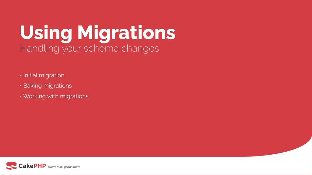 Using Migrations Handling your schema changes •...