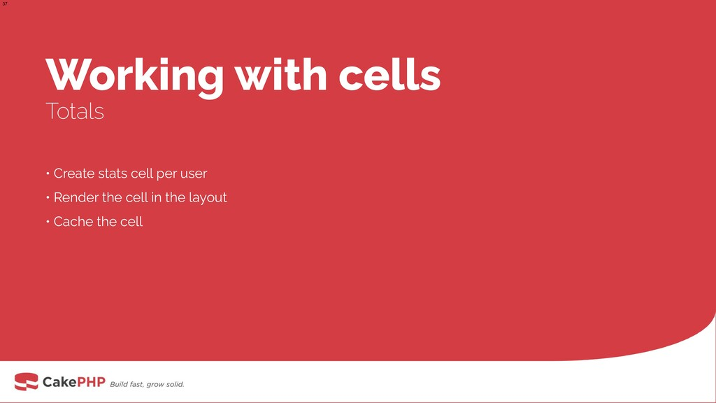 Working with cells Totals • Create stats cell p...