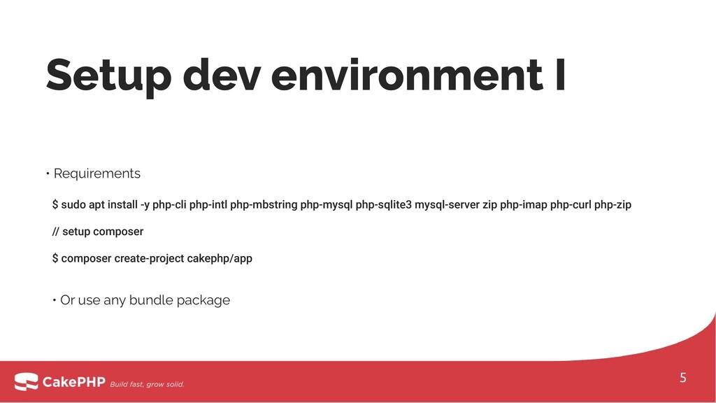 Setup dev environment I • Requirements $ sudo a...