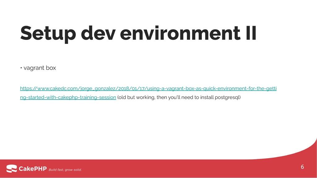 Setup dev environment II • vagrant box https:/ ...