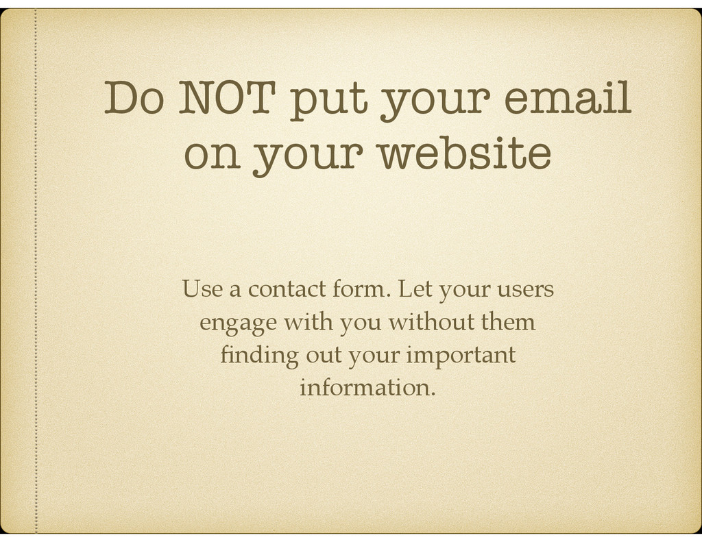Do NOT put your email on your website Use a con...