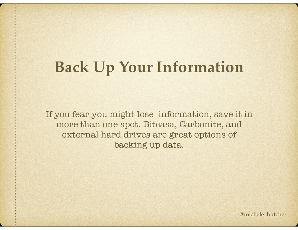 If you fear you might lose information, save it...