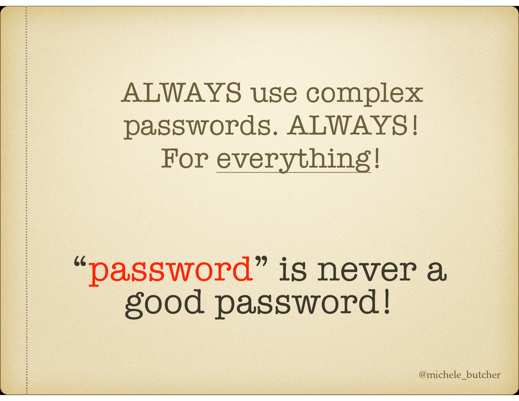 ALWAYS use complex passwords. ALWAYS! For every...