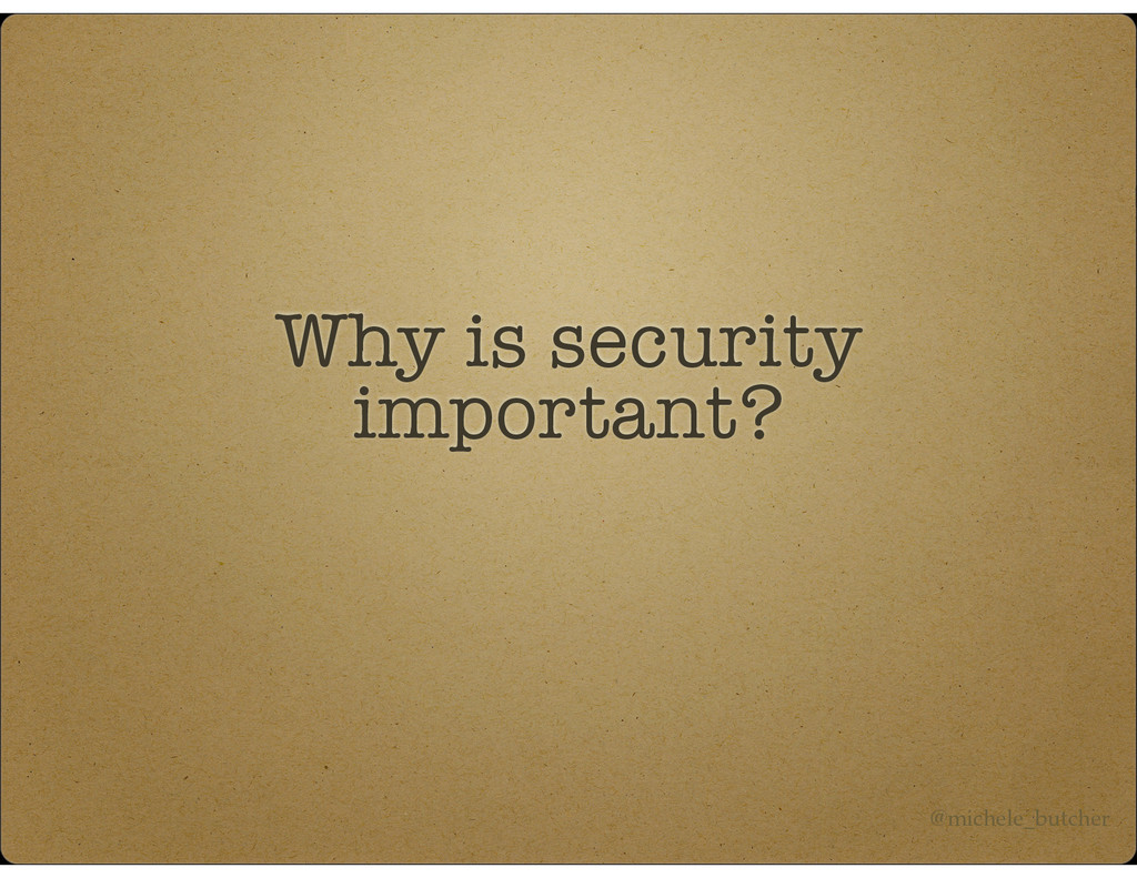 Why is security important? @michele_butcher