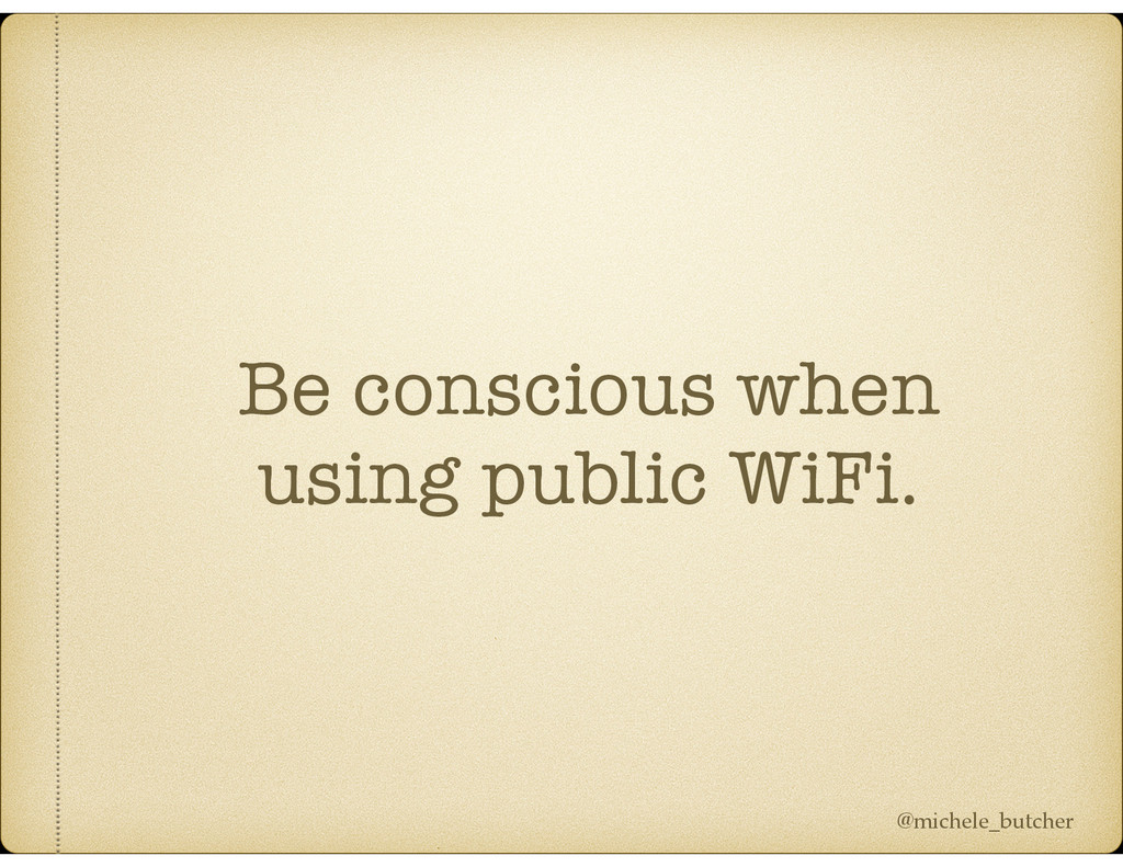 Be conscious when using public WiFi. @michele_b...