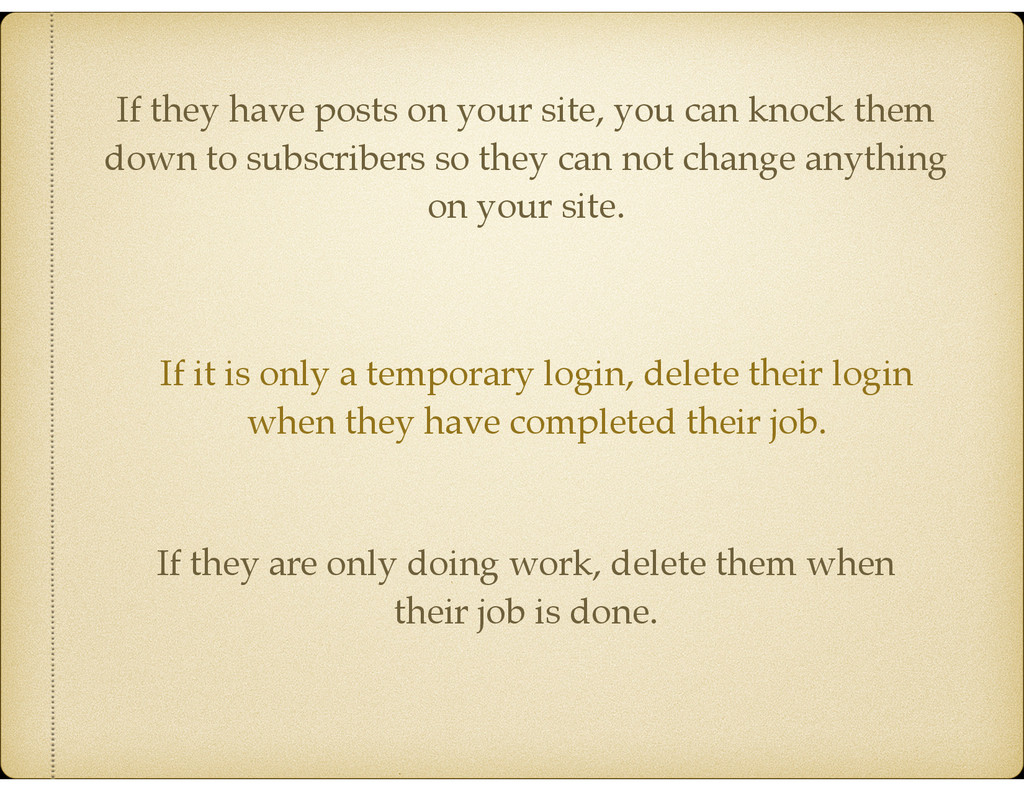 If it is only a temporary login, delete their l...