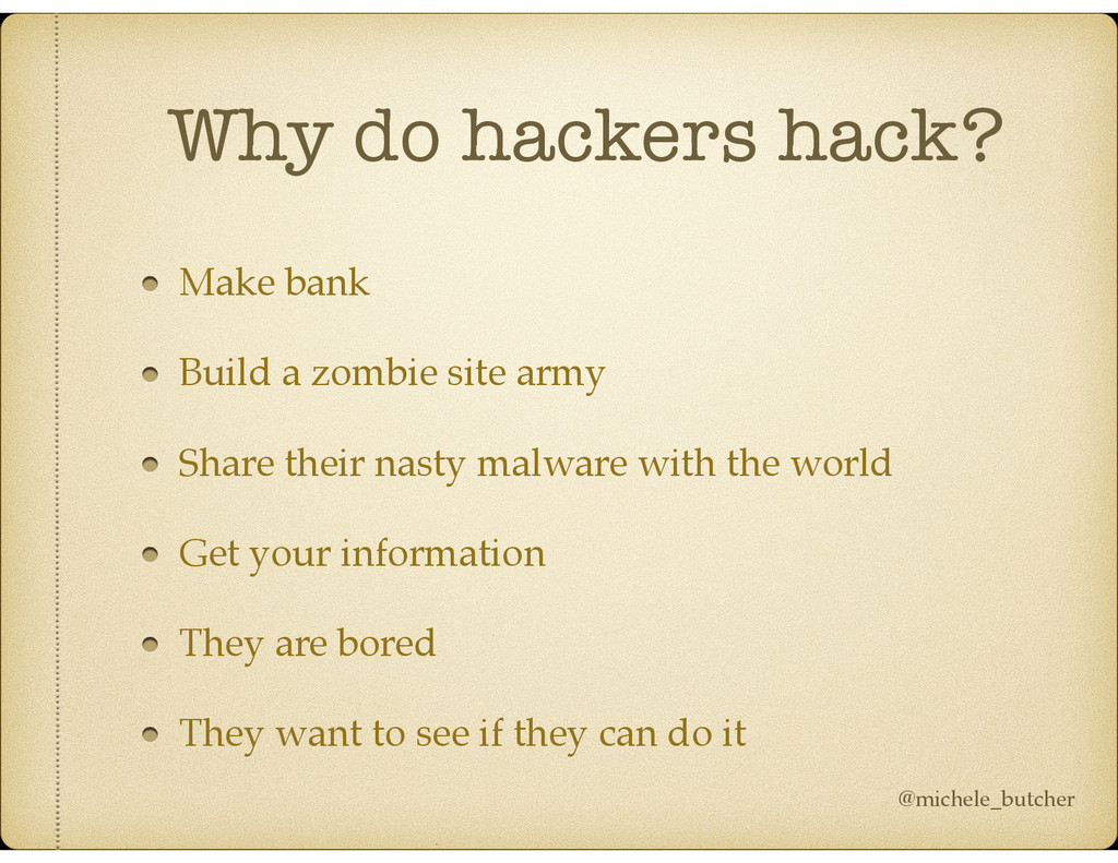 Why do hackers hack? Make bank Build a zombie s...