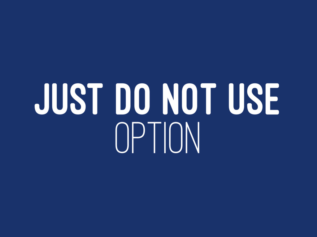 JUST DO NOT USE OPTION